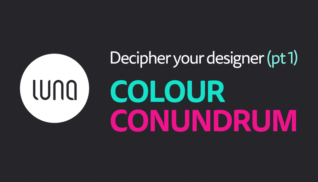 Colour Conundrum – Blog – Luna Studio Ltd