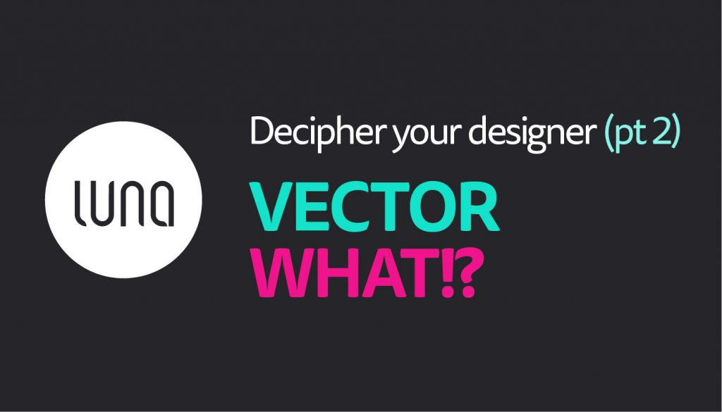 Vector What – Blog – Luna Studio Ltd